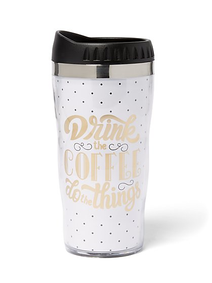 """Drink the Coffee, Do The Things"" Travel Mug - New York & Company"